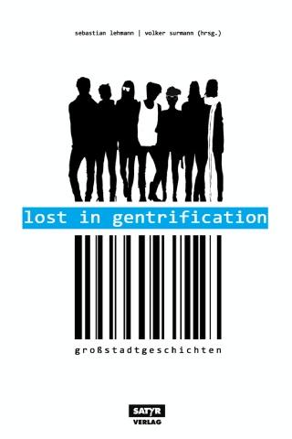 Das Cover des Buches Lost in Gentrification, unterhalb des Titels ist ein Barcode zu sehen,darunter steht Großstadtgeschichten. Oberhalb des Titels sind Silhouetten von Menschen, unter anderem typische Hipster zu sehen
