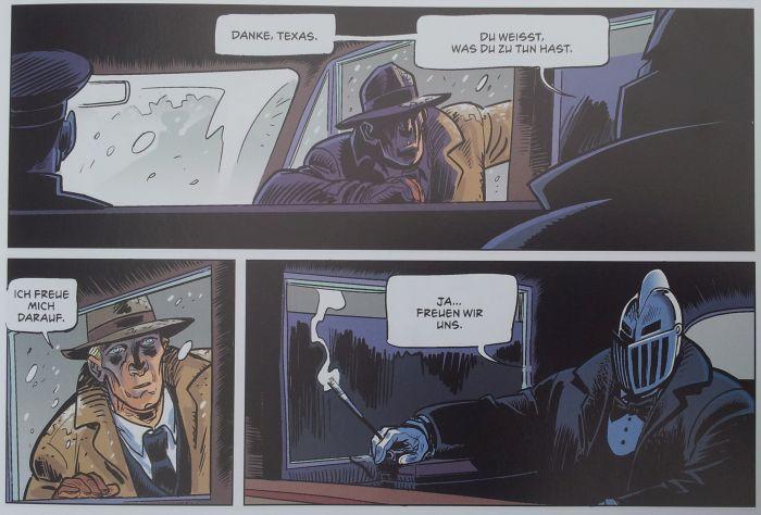 """3 Panels: Oben schaut ein Mann in Trenchcoat und Hut in das Innere einer Limousine. Jemand sagt: """"Danke, Texas. Du weisst, was du zu tun hast."""". Im nächsten Panel sagt der Mann: """"Ich freue mich darauf."""" Im dritten Panel antwortet eine Person im Anzug, mit Ritterhelm und Zigarettenspitze: """"Ja ... freuen wir uns."""""""