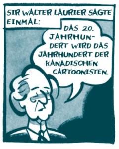 """Panel aus Vom Glanz der Alten Tage. Unter dem Schriftzug """"Sir Walter Laurier sagte einmal:"""" ist ein alter Mann mit ernstem Gesicht zu sehen. Er sagt: Das 20. Jahrhundert wird das Jahrhundert der kanadischen Cartoonisten."""