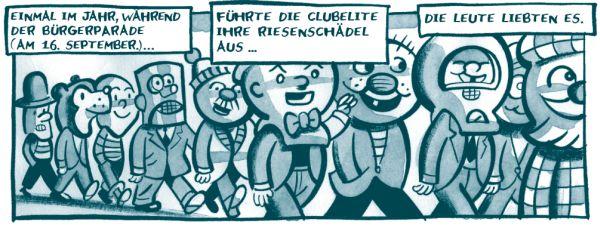 Noch ein Panel: Eine Parade der Cartoonisten mit Masken ihrer Figuren (Roboter, Eskimos, Biber etc.) Darüber der Text: Einmal im Jahr, während der Bürgerparade (Am 16. September) führte die Clubelite ihre Riesenschädel aus. Die Leute liebten es.
