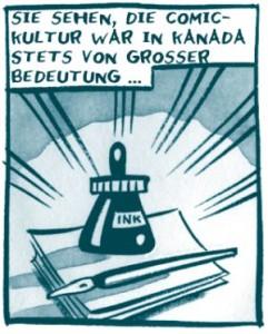 Panel aus Vom Glanz der Alten Tage: Eine Tintenflasche und ein Füllfederhalter auf einem Stapel Papier. Darüber steht: Sie sehen, die Comiccultur war in Kanada stets von großer Bedeutung ...
