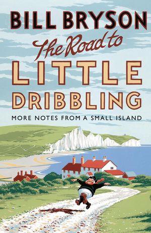 Cover von The Road to Little Dribbling: Eine idyllische Küstenlandschaft mit den Kreidefelsen von Dover, ein kleiner dicker Mann hüpft über eine Landstraße