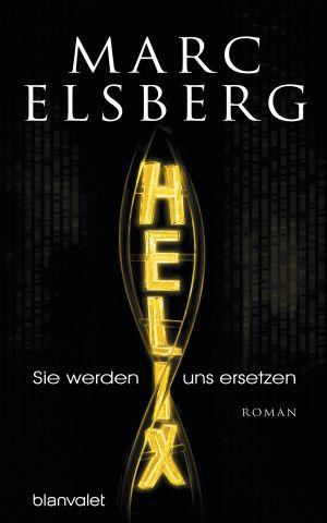 HELIX Sie werden uns ersetzen von Marc Elsberg