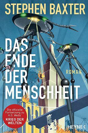 Cover von Das Ende der Menschheit von Stephen Baxter. Dreibeinige Kriegsmaschinen zerstören Wolkenkratzer und Brücken.