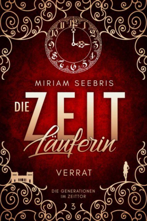 Cover von Die Zeitläuferin Verrat von Miram Seebris. Zu sehen ist der Titel, eine Uhr, einige Schnörkel und die Silhouette einer Frau.